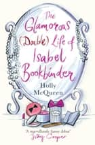 The Glamorous (Double) Life of Isabel Bookbinder ebook by Holly McQueen