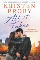 All It Takes - A Romancing Manhattan Novel ebook by Kristen Proby