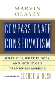 Compassionate Conservatism - What It Is, What It Does, and How It Can Transform America ebook by Marvin Olasky