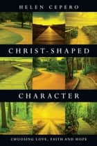 Christ-Shaped Character ebook by Helen Cepero