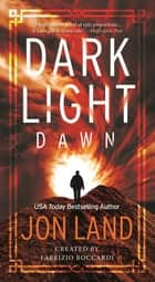 Dark Light: Dawn - A Novel ebook by Jon Land