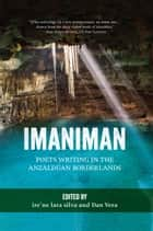Imaniman - Poets Writing in the Anzaldúan Borderlands eBook by ire'ne lara silva, ire'ne lara silva, Dan Vera,...