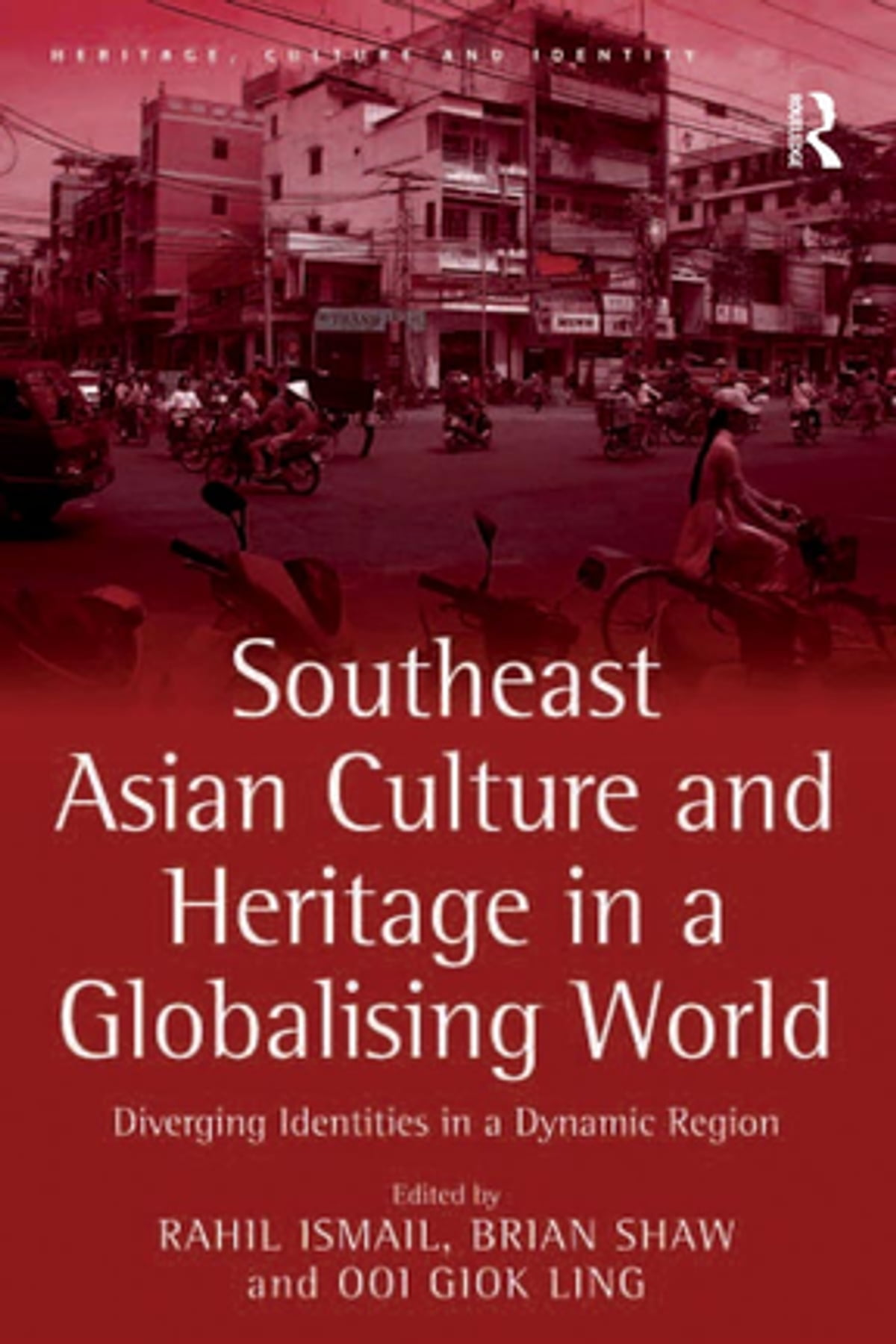 Southeast Asian Culture and Heritage in a Globalising World ebook by Rahil  Ismail - Rakuten Kobo