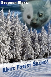 White Forest Silence ebook by Stephen Makk