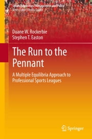The Run to the Pennant - A Multiple Equilibria Approach to Professional Sports Leagues ebook by Duane W Rockerbie,Stephen T Easton