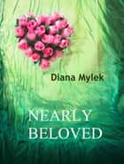 Nearly Beloved ebook by Diana Mylek