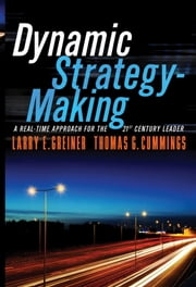 Dynamic Strategy-Making - A Real-Time Approach for the 21st Century Leader ebook by Larry E. Greiner,Thomas G. Cummings