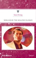 Seduced By The Wealthy Playboy ebook by Sara Orwig