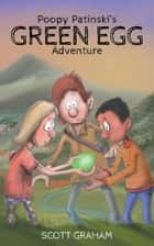 Poopy Patinski's Green Egg Adventure ebook by Scott Graham