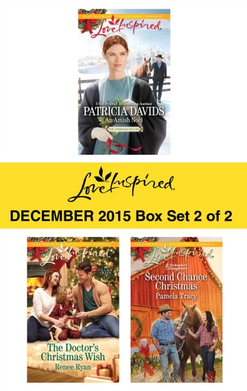 Love Inspired December 2015 - Box Set 2 of 2 - An Amish Noel\The Doctor's Christmas Wish\Second Chance Christmas ebook by Patricia Davids,Renee Ryan,Pamela Tracy