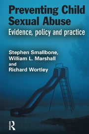 Preventing Child Sexual Abuse - Evidence, Policy and Practice ebook by Stephen Smallbone,William L. Marshall,Richard Wortley