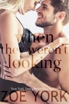 When They Weren't Looking ebook by Zoe York