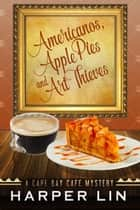 Americanos, Apple Pies, and Art Thieves - A Cape Bay Cafe Mystery, #5 ebook by Harper Lin