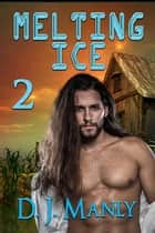 Melting Ice 2 ebook by D.J. Manly