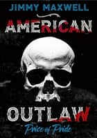American Outlaw - Price of Pride ebook by Jimmy Maxwell