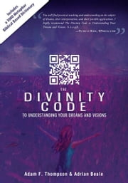 The Divinity Code to Understanding Your Dreams and Visions ebook by Adam Thompson,Adrian Beale,Patricia King