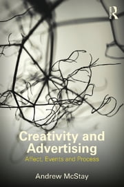 Creativity and Advertising - Affect, Events and Process ebook by Andrew McStay