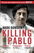 Killing Pablo ebook by Mark Bowden