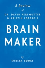 Brain Maker by Dr. David Perlmutter and Kristin Loberg | A Review - The Power of Gut Microbes to Heal and Protect Your Brain–for Life ebook by Eureka Books
