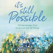 It's Still Possible - 100 Reminders That God Can Do All Things audiobook by Karen Moore