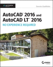 AutoCAD 2016 and AutoCAD LT 2016 No Experience Required - Autodesk Official Press ebook by Donnie Gladfelter