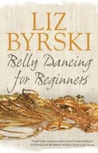 Belly Dancing for Beginners ebook by Liz Byrski