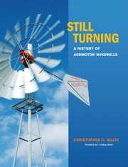 Still Turning - A History of Aermotor Windmills ebook by Christopher C. Gillis
