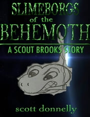 Slimeborgs of the Behemoth: A Scout Brooks Story ebook by Scott Donnelly