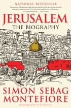 Jerusalem: The Biography - The Biography ebook by Simon Sebag Montefiore