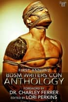First Annual BDSM Writers Conference Anthology ebook by Lori Perkins, Dr. Charley Ferrer