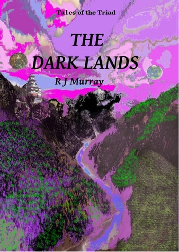 The Dark Lands: Tales of the Triad, Book Five ebook by R J Murray