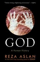 God - A Human History ebook by Reza Aslan