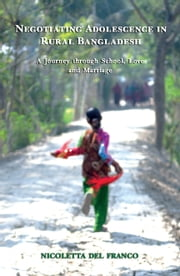 Negotiating Adolescence in Rural Bangladesh - A Journey through School, Love and Marriage ebook by Nicoletta Del Franco