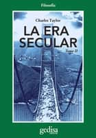 La era secular. Tomo II ebook by Charles Taylor