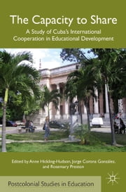 The Capacity to Share - A Study of Cuba's International Cooperation in Educational Development ebook by A. Hickling-Hudson,J. González,R. Preston