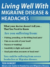 Living Well with Migraine Disease and Headaches - What Your Doctor Doesn't Tell You...That You Need to Know ebook by Teri Robert, PhD