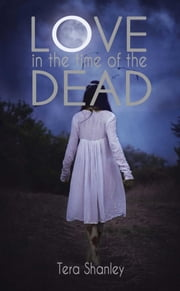 Love in the Time of the Dead ebook by Tera Shanley