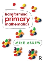 Transforming Primary Mathematics ebook by Mike Askew