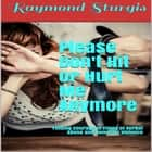 Please Don't Hit or Hurt Me Anymore!: Finding Courage In Times of Verbal Abuse and Violence audiobook by Raymond Sturgis