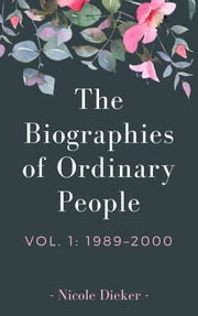 The Biographies of Ordinary People - Volume 1: 1989–2000 ebook by Nicole Dieker