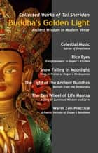 Buddha's Golden Light: Six Classic Buddhist Teachings in Modern Verse ebook by Tai Sheridan, Ph.D.