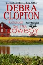 Rescued by Her Cowboy: Rafe ebook by Debra Clopton