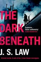 The Dark Beneath - a completely gripping crime thriller (Lieutenant Dani Lewis series book 1) ebook by J. S. Law