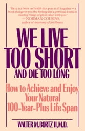 We Live Too Short and Die Too Long ebook by Walter Bortz