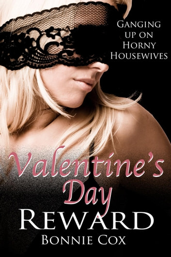 Valentine's Day Reward - Ganging up on Horny Housewives ebook by Bonnie Cox