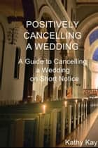 Positively Cancelling a Wedding ebook by Kathy Kay