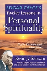 Edgar Cayce's Twelve Lessons in Personal Spirituality ebook by Kevin J Todeschi