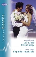 Les mariés d'Ocean Spray - Un patient irrésistible (Harlequin Blanche) ebook by Marion Lennox,Lisa B. Kamps
