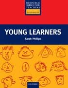 Young Learners - Primary Resource Books for Teachers ebook by Sarah Phillips