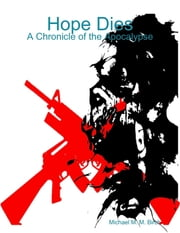 Hope Dies: A Chronicle of the Apocalypse ebook by Michael M. M. Birch